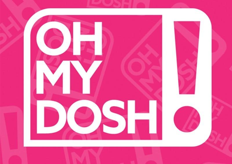 oh my dosh